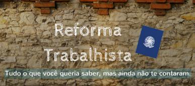 Reforma Trabalhista: o guia mais completo começa aqui!