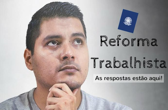 Guia da Reforma Trabalhista: suas dúvidas respondidas!